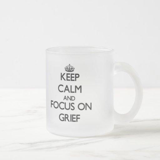 Keep Calm and focus on Grief Coffee Mugs