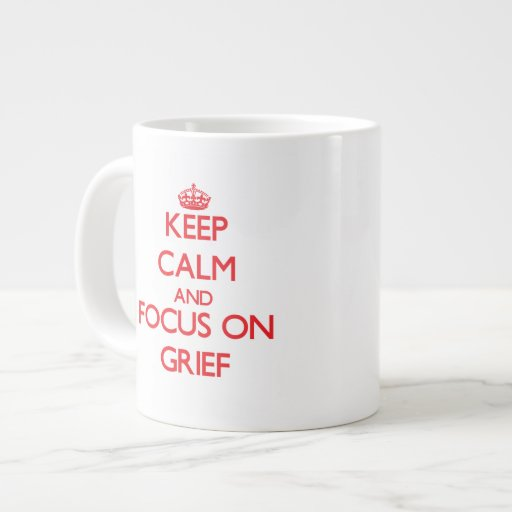 Keep Calm and focus on Grief Jumbo Mug