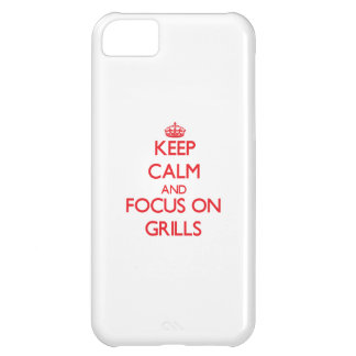 Keep Calm and focus on Grills iPhone 5C Case