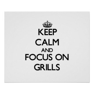 Keep Calm and focus on Grills Print