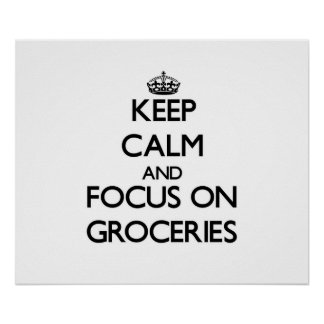 Keep Calm and focus on Groceries Print