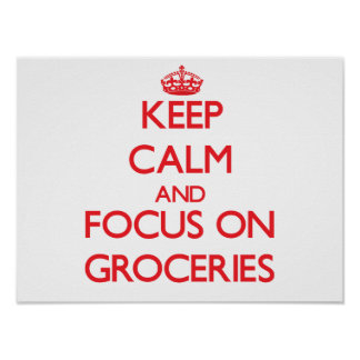 Keep Calm and focus on Groceries Posters