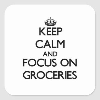Keep Calm and focus on Groceries Square Sticker