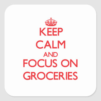 Keep Calm and focus on Groceries Square Stickers
