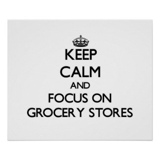 Keep Calm and focus on Grocery Stores Print