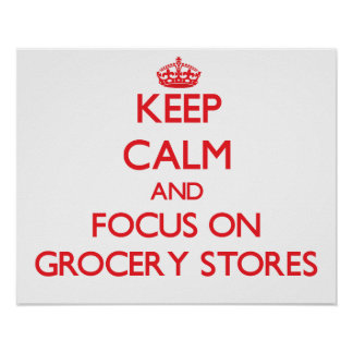 Keep Calm and focus on Grocery Stores Posters