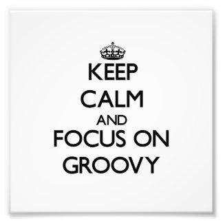 Keep Calm and focus on Groovy Photo Art