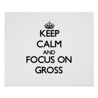 Keep Calm and focus on Gross Poster