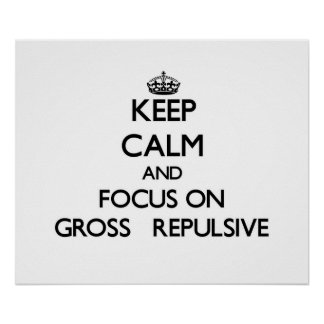 Keep Calm and focus on Gross   Repulsive Print