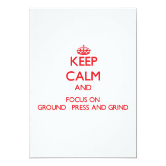 Keep Calm and focus on Ground   Press And Grind 13 Cm X 18 Cm Invitation Card