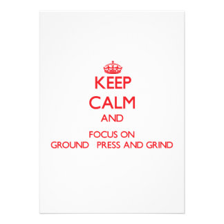 Keep Calm and focus on Ground Press And Grind Invitations