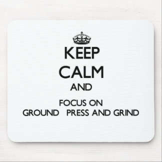 Keep Calm and focus on Ground Press And Grind Mousepad