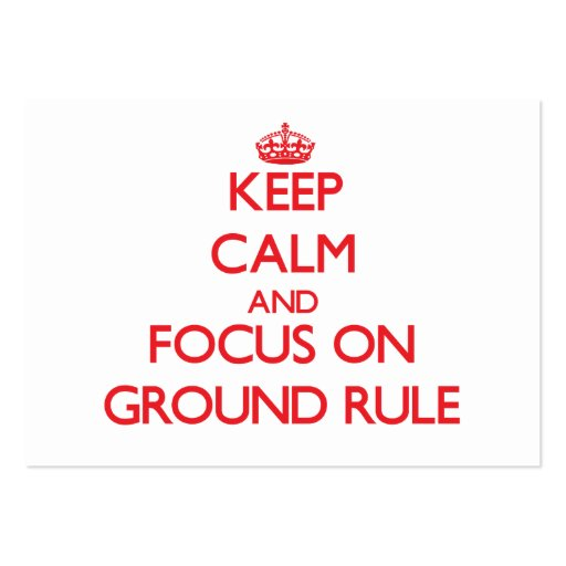 Keep Calm and focus on Ground Rule Business Cards