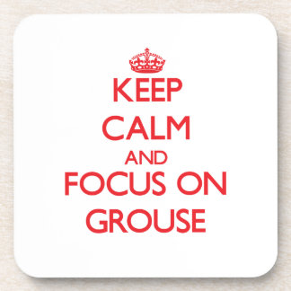 Keep Calm and focus on Grouse Drink Coaster