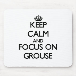 Keep Calm and focus on Grouse Mousepads