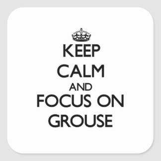 Keep Calm and focus on Grouse Square Sticker