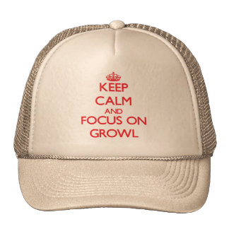 Keep Calm and focus on Growl Trucker Hats