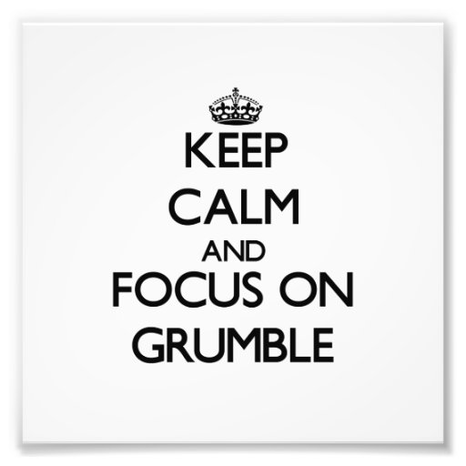 Keep Calm and focus on Grumble Photograph
