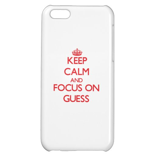 Keep Calm and focus on Guess Cover For iPhone 5C