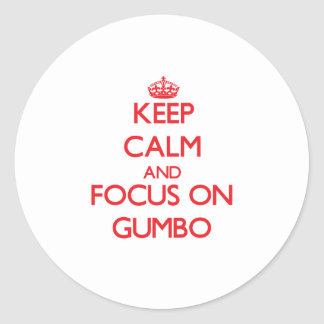 Keep Calm and focus on Gumbo Round Stickers