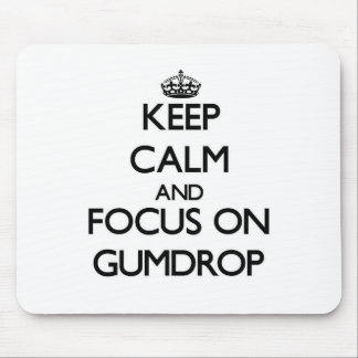Keep Calm and focus on Gumdrop Mouse Pads