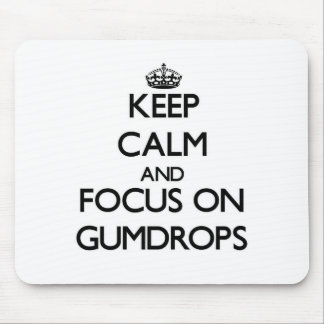 Keep Calm and focus on Gumdrops Mouse Pad