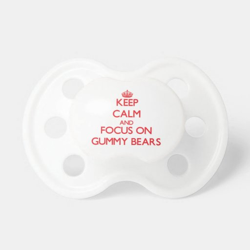 Keep Calm and focus on Gummy Bears Baby Pacifier