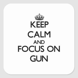 Keep Calm and focus on Gun Square Sticker