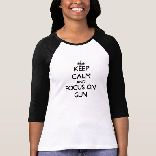 Keep Calm and focus on Gun T-Shirt