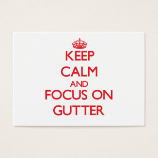 Keep Calm and focus on Gutter