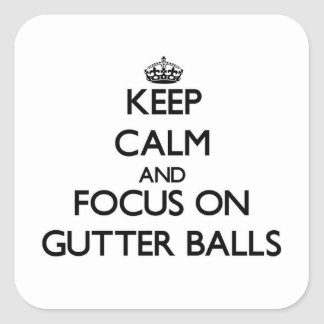 Keep Calm and focus on Gutter Balls Square Sticker