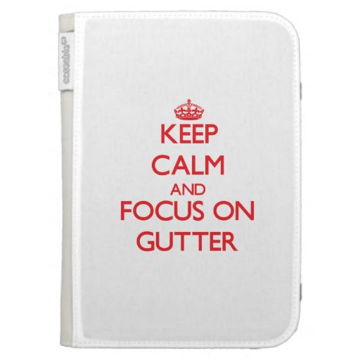 Keep Calm and focus on Gutter Kindle Folio Cases