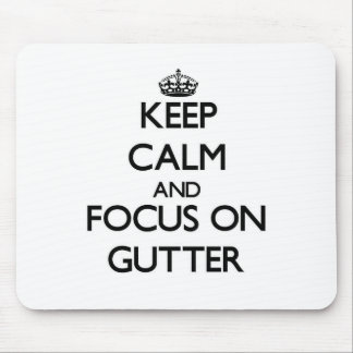 Keep Calm and focus on Gutter Mouse Pad