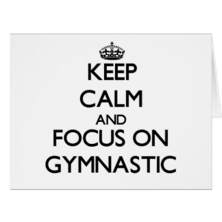 Keep Calm and focus on Gymnastic Greeting Cards