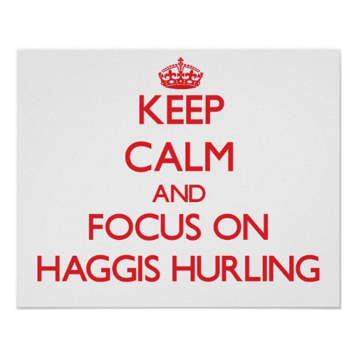Keep calm and focus on Haggis Hurling Print