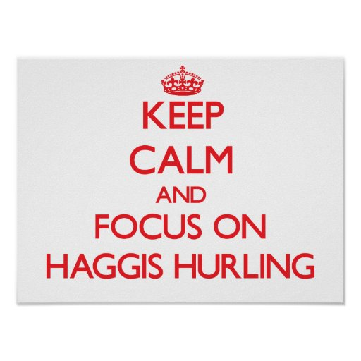 Keep calm and focus on Haggis Hurling Poster