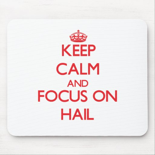 Keep Calm and focus on Hail Mouse Pad