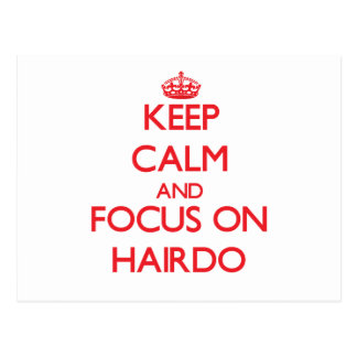 Keep Calm and focus on Hairdo Post Cards