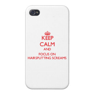 Keep Calm and focus on Hairsplitting Screams Case For iPhone 4