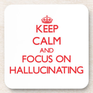 Keep Calm and focus on Hallucinating Coasters