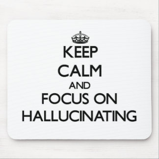 Keep Calm and focus on Hallucinating Mouse Pads