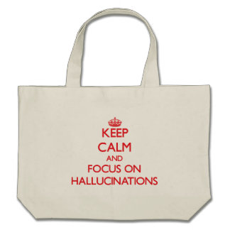 Keep Calm and focus on Hallucinations Canvas Bag