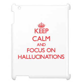 Keep Calm and focus on Hallucinations iPad Cover