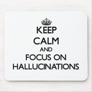 Keep Calm and focus on Hallucinations Mousepad