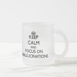 Keep Calm and focus on Hallucinations Coffee Mugs