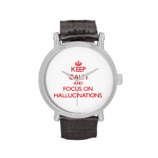 Keep Calm and focus on Hallucinations Wristwatch