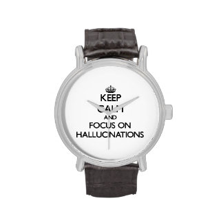 Keep Calm and focus on Hallucinations Wristwatches