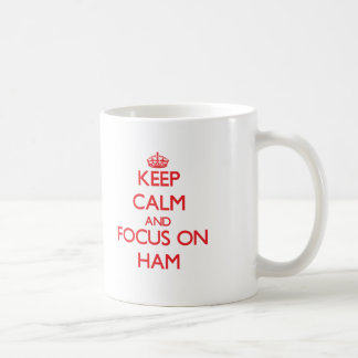 Keep Calm and focus on Ham Coffee Mug
