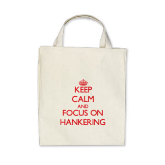 Keep Calm and focus on Hankering Tote Bags