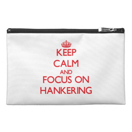 Keep Calm and focus on Hankering Travel Accessory Bags